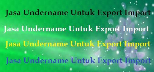 Jasa Undername Untuk Export Import